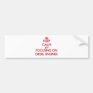 Keep Calm by focusing on Diesel Engines Bumper Sticker