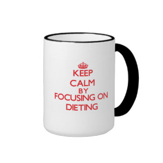 Keep Calm by focusing on Dieting Mugs