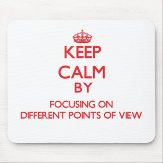Keep Calm by focusing on Different Points Of View Mouse Pads