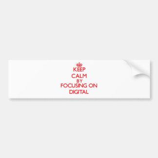 Keep Calm by focusing on Digital Bumper Stickers