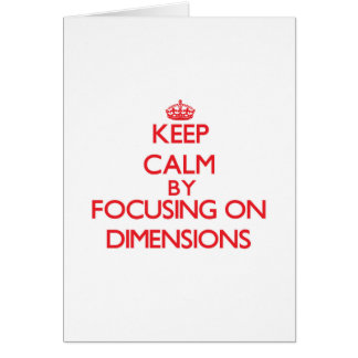 Keep Calm by focusing on Dimensions Greeting Cards