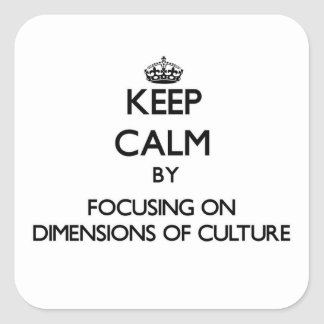Keep calm by focusing on Dimensions Of Culture Square Sticker