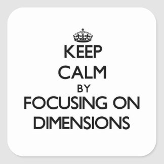 Keep Calm by focusing on Dimensions Square Sticker