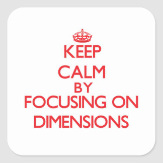 Keep Calm by focusing on Dimensions Sticker