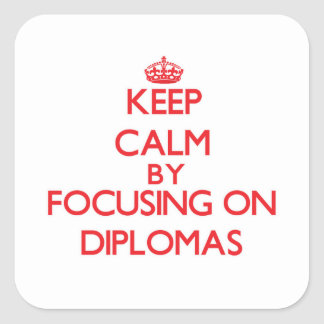 Keep Calm by focusing on Diplomas Square Sticker