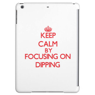 Keep Calm by focusing on Dipping iPad Air Covers