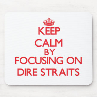 Keep Calm by focusing on Dire Straits Mouse Pad