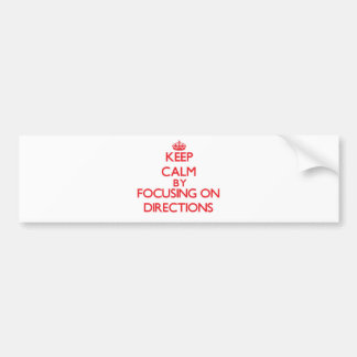 Keep Calm by focusing on Directions Bumper Sticker