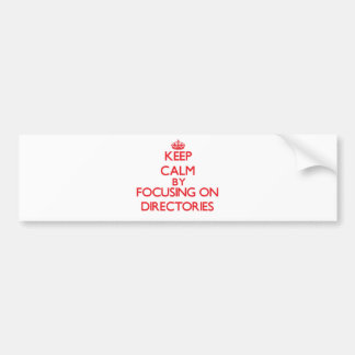 Keep Calm by focusing on Directories Bumper Stickers