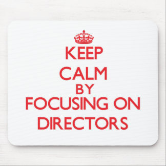 Keep Calm by focusing on Directors Mouse Pads