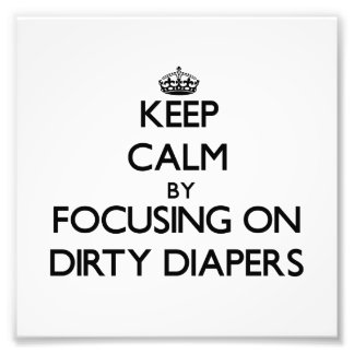 Keep Calm by focusing on Dirty Diapers Photo