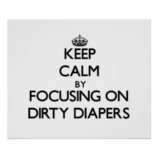 Keep Calm by focusing on Dirty Diapers Print
