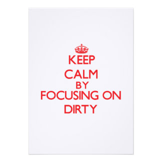 Keep Calm by focusing on Dirty Invitation