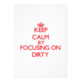 Keep Calm by focusing on Dirty Custom Invitations