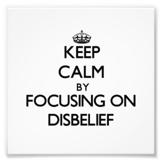 Keep Calm by focusing on Disbelief Art Photo