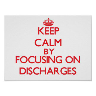 Keep Calm by focusing on Discharges Posters