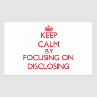 Keep Calm by focusing on Disclosing Rectangle Sticker