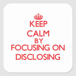 Keep Calm by focusing on Disclosing Square Stickers