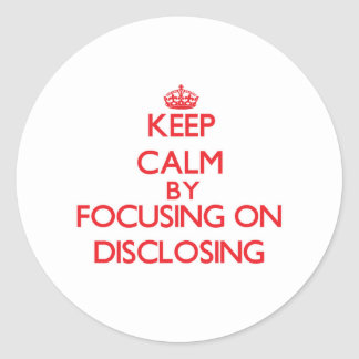 Keep Calm by focusing on Disclosing Stickers