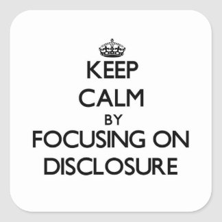 Keep Calm by focusing on Disclosure Stickers