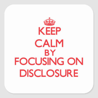 Keep Calm by focusing on Disclosure Square Stickers