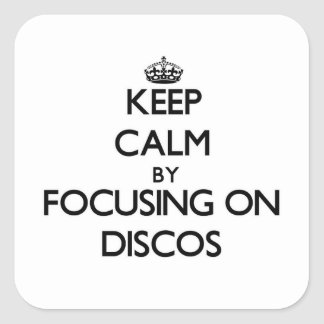 Keep Calm by focusing on Discos Square Stickers