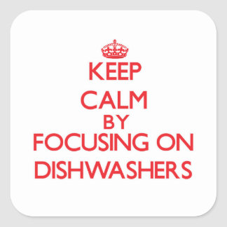 Keep Calm by focusing on Dishwashers Square Sticker