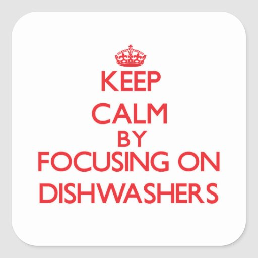 Keep Calm by focusing on Dishwashers Square Stickers