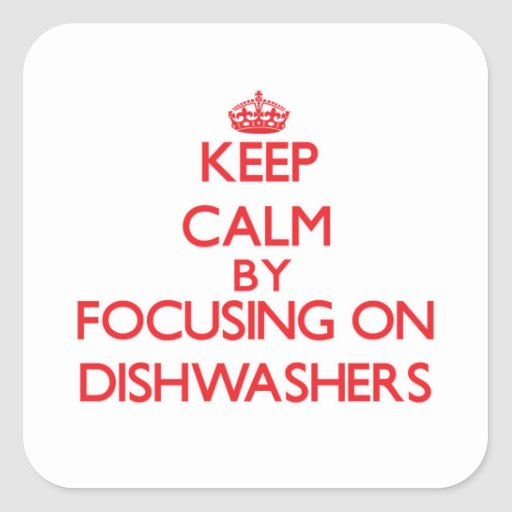 Keep Calm by focusing on Dishwashers Stickers