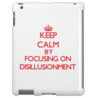 Keep Calm by focusing on Disillusionment
