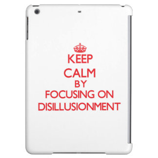Keep Calm by focusing on Disillusionment iPad Air Case