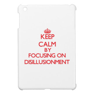 Keep Calm by focusing on Disillusionment Cover For The iPad Mini