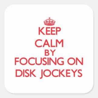Keep Calm by focusing on Disk Jockeys Square Sticker
