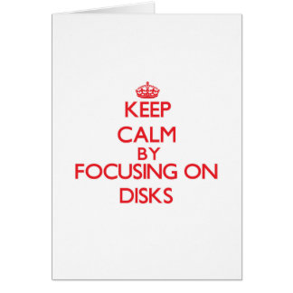 Keep Calm by focusing on Disks Greeting Cards