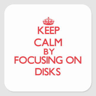 Keep Calm by focusing on Disks Square Sticker
