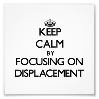 Keep Calm by focusing on Displacement Photo