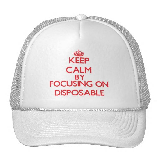 Keep Calm by focusing on Disposable Trucker Hat
