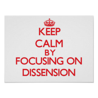 Keep Calm by focusing on Dissension Poster