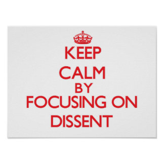 Keep Calm by focusing on Dissent Posters
