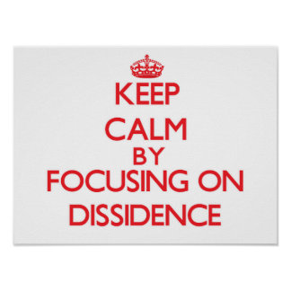 Keep Calm by focusing on Dissidence Print