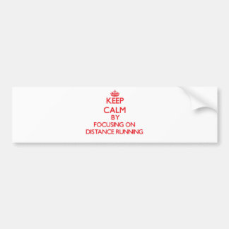 Keep Calm by focusing on Distance Running Bumper Stickers