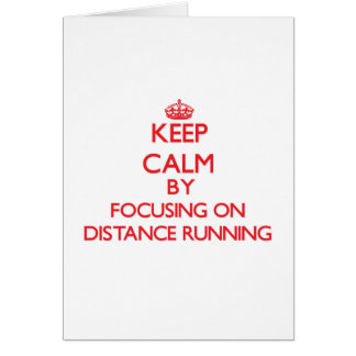 Keep Calm by focusing on Distance Running Greeting Cards