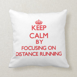 Keep Calm by focusing on Distance Running Throw Pillows