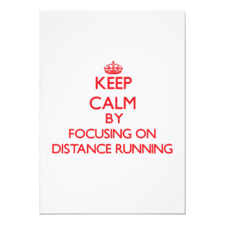 Keep Calm by focusing on Distance Running Invites