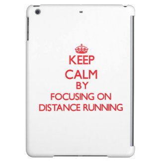 Keep Calm by focusing on Distance Running Case For iPad Air