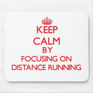 Keep Calm by focusing on Distance Running Mousepads