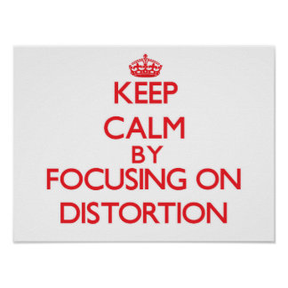 Keep Calm by focusing on Distortion Posters