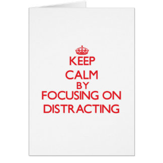Keep Calm by focusing on Distracting Card