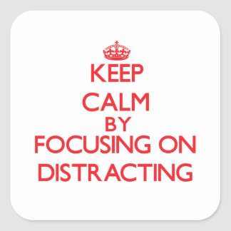 Keep Calm by focusing on Distracting Square Sticker