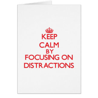 Keep Calm by focusing on Distractions Greeting Card